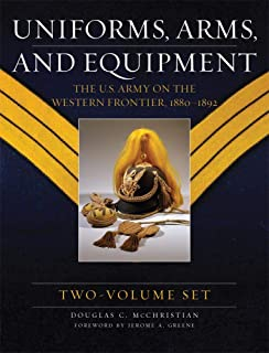 Uniforms, Arms, and Equipment: The U.S. Army on the Western Frontier 1880–1892