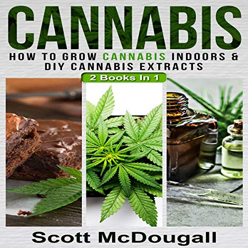 Cannabis: 2 Books in 1 - How to Grow Cannabis Indoors & DIY Cannabis Extracts audiobook cover art