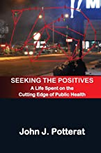Seeking The Positives: A Life Spent on the Cutting Edge of Public Health
