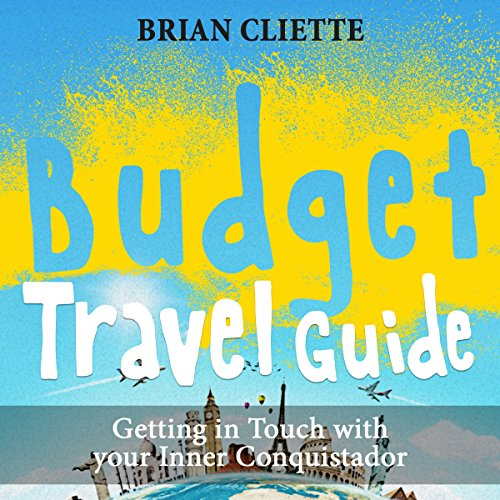 Budget Travel Guide: Getting in Touch with Your Inner Conquistador audiobook cover art