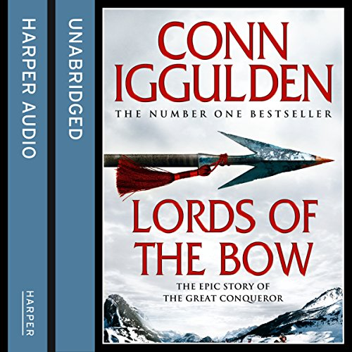 Lords of the Bow: The Epic Story of the Great Conqueror