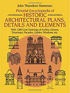 Pictorial Encyclopedia of Historic Architectural Plans, Details and Elements: With 1880 Line Drawings of Arches, Domes, Do...