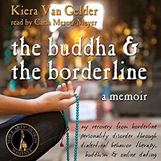 The Buddha and the Borderline     My Recovery from Borderline Personality Disorder Through Dialectical Behavior Therapy, Buddhism, and Online Dating              By:                                                                                                                                 Kiera Van Gelder                               Narrated by:                                                                                                                                 Carla Mercer-Meyer                      Length: 10 hrs and 26 mins     120 ratings     Overall 4.6