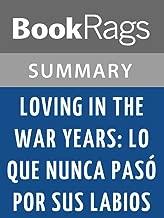 Summary & Study Guide Loving in the War Years: Lo Que Nunca Pasó Por Sus Labios by Cherríe Moraga