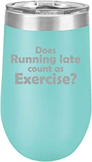 16 oz Double Wall Vacuum Insulated Stainless Steel Stemless Wine Tumbler Glass Coffee Travel Mug With Lid Funny Does Running Late Count As Exercise (Teal)