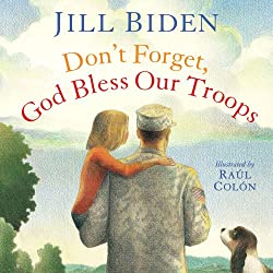 Image: Don't Forget, God Bless Our Troops | Hardcover – Picture Book: 40 pages | by Dr Jill Biden (Author), Raúl Colón (Illustrator). Publisher: Simon and Schuster/Paula Wiseman Books; Illustrated edition (June 5, 2012)