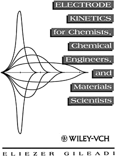 Electrode Kinetics for Chemists, Chemical Engineers and Materials Scientists