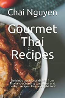 Gourmet Thai Recipes: Delicious traditional dishes from Thailand according to original and modern recipes. Fast and light ...
