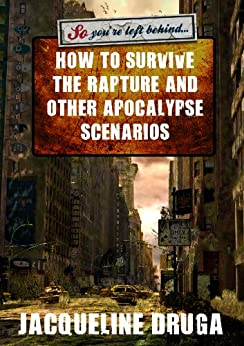 So You're Left Behind ... Surviving the Rapture and Other Apocalypse Scenarios by [Jacqueline Druga, Faiyaz Kiddi, Rita Knits]