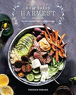 Half Baked Harvest Cookbook: Recipes from My Barn in the Mountains by [Tieghan Gerard]