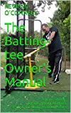 The Batting-tee Owner's Manual: Advanced drills for the Advanced Hitter Part of the hitting mastery series