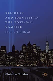 Religion and Identity in the Post-9/11 Vampire: God Is (Un)Dead