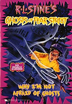 Why I'm Not Afraid of Ghosts (Ghosts of Fear Street Book 23) by [R.L. Stine]