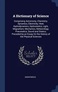A Dictionary of Science: Comprising Astronomy, Chemistry, Dynamics, Electricity, Heat, Hydrodynamics, Hydrostatics, Light,...