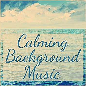 Calming Background Music for Relaxing and Meditation