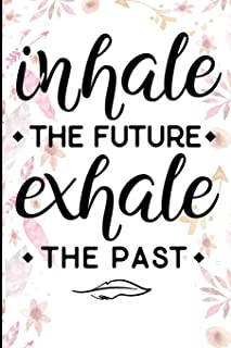 Inhale The Future Exhale The Past: Motivational Quote Blank Lined Writing Journal For Women