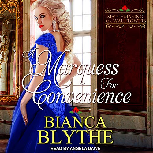 A Marquess for Convenience     Matchmaking for Wallflowers Series, Book 5              Autor:                                                                                                                                 Bianca Blythe                               Sprecher:                                                                                                                                 Angela Dawe                      Spieldauer: 5 Std. und 8 Min.     Noch nicht bewertet     Gesamt 0,0