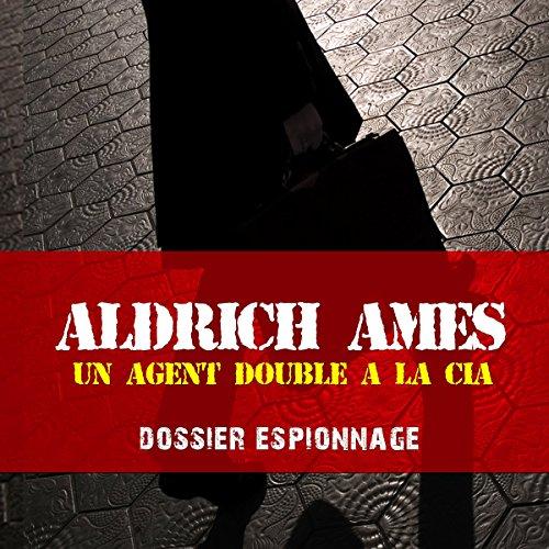 Aldrich Ames, un agent double à la CIA audiobook cover art