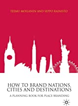 How to Brand Nations, Cities and Destinations: A Planning Book for Place Branding