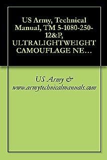 US Army, Technical Manual, TM 5-1080-250-12&P, ULTRALIGHTWEIGHT CAMOUFLAGE NET SYSTEM (ULCANS) WOODLAND R/S AN/USQ-150 (NSN 1080-01-457-2956) (EIC: N/A) ... (NSN 1080-01-475-0694) (EIC: (N/A)