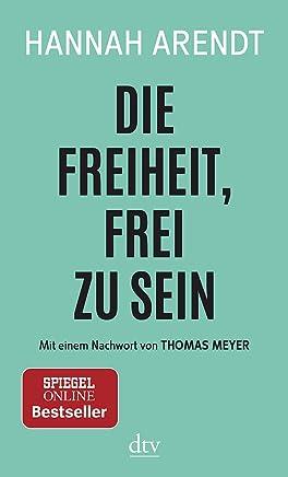 Die Freiheit frei zu sein by Hannah Arendt