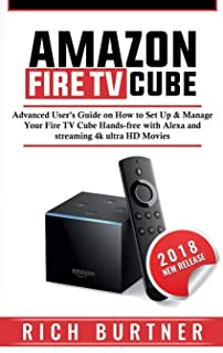 Amazon Fire TV Cube: Advanced User's Guide on How to Set Up & Manage Your Fire TV Cube Hands-free with Alexa and streaming...