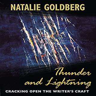 Thunder and Lightning     Cracking Open the Writer's Craft              By:                                                                                                                                 Natalie Goldberg                               Narrated by:                                                                                                                                 Natalie Goldberg                      Length: 7 hrs and 26 mins     15 ratings     Overall 4.8
