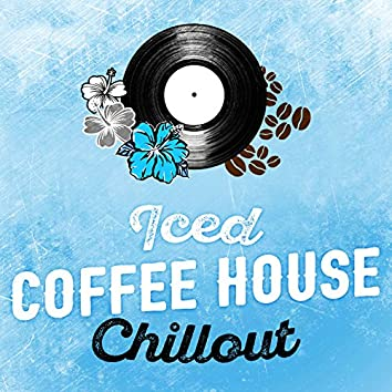 Iced Coffee House Chillout