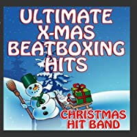 Ultimate X-Mas Beatboxing Hits by Christmas Hit Band