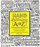 Hand lettering A-Z. Guida creativa per alfabeti artistici. Ediz. a colori