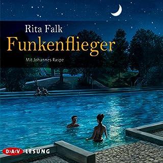 Funkenflieger                   Autor:                                                                                                                                 Rita Falk                               Sprecher:                                                                                                                                 Johannes Raspe                      Spieldauer: 7 Std. und 24 Min.     108 Bewertungen     Gesamt 4,5