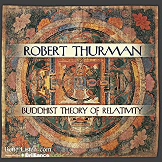 Buddhist Theory of Relativity                   By:                                                                                                                                 Robert Thurman                               Narrated by:                                                                                                                                 Robert Thurman                      Length: 4 hrs and 31 mins     62 ratings     Overall 4.6