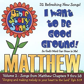 Matthew Volume 2 - I Wanna Be Good Ground!