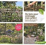 Du bois pour aménager mon jardin ! Pergolas, clôtures, portails, allées, carrés potagers...