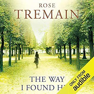 The Way I Found Her                   By:                                                                                                                                 Rose Tremain                               Narrated by:                                                                                                                                 Tom Haywood                      Length: 10 hrs and 38 mins     19 ratings     Overall 3.8