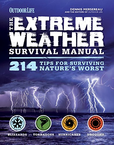 The Extreme Weather Survival Manual: 214 Tips for Surviving Nature's Worst by [Dennis Mersereau, The Editors of Outdoor Life]
