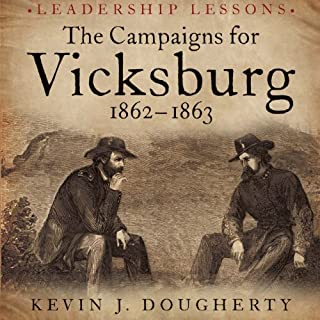 The Campaigns for Vicksburg, 1862-1863     Leadership Lessons              By:                                                                                                                                 Kevin Dougherty                               Narrated by:                                                                                                                                 Norman Dietz                      Length: 7 hrs and 22 mins     14 ratings     Overall 4.5