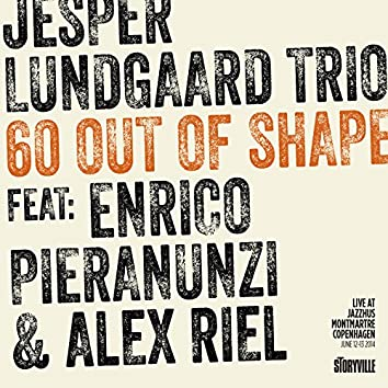 60 out of Shape - Live at Montmartre (feat. Alex Riel & Enrico Pieranunzi)