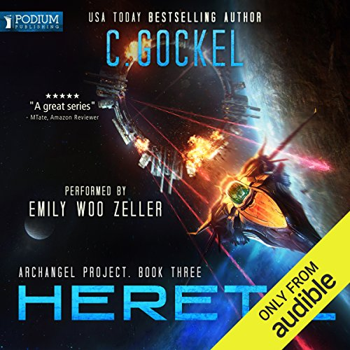 Heretic     Archangel Project, Book 3              By:                                                                                                                                 C. Gockel                               Narrated by:                                                                                                                                 Emily Woo Zeller                      Length: 13 hrs and 45 mins     25 ratings     Overall 4.6