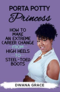 Porta Potty Princess: How to Make an Extreme Career Change, from High Heels to Steel-Toed Boots