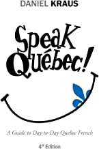 Speak Quebec!: A Guide to Day-to-Day Quebec French