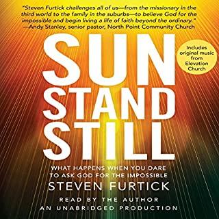 Sun Stand Still     What Happens When You Dare to Ask God for the Impossible              Written by:                                                                                                                                 Steven Furtick                               Narrated by:                                                                                                                                 Steven Furtick                      Length: 6 hrs and 24 mins     7 ratings     Overall 4.9