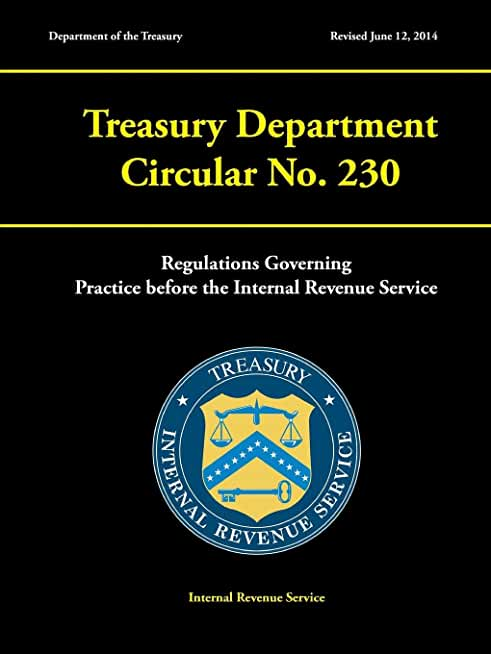 Treasury Department Circular No. 230 - Regulations Governing Practice before the Internal Revenue Service (Revised June 12, 2014)