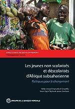 Les jeunes non scolarisés d'Afrique subsaharienne: Politiques pour le changement (Directions in Development;Directions in Development - Human Development) (French Edition)