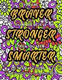 You Are Braver Than You Believe Stronger Than You Seem Smarter Than You Think: An Inspirational Coloring Book With Motivational Quotes for Women & ... Gifts for Women & Teenage Girls)