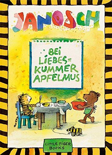 Bei Liebeskummer Apfelmus: Ein Kochbuch für die Lust am Leben mit zahlreichen Abbildungen von Janosch (Little Tiger Books)