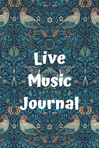 Live Music Journal: A Journal to Document Tours Concerts and Festivals Creating a Keepsake You'll Cherish For Years to Come