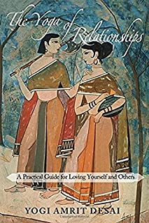 The Yoga of Relationships: A Practical Guide for Loving Yourself and Others