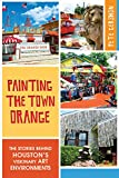 Painting the Town Orange: The Stories behind Houston's Visionary Art Environments (Landmarks) (English Edition)