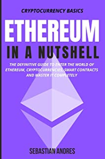Ethereum in a Nutshell: The definitive guide to enter the world of Ethereum, cryptocurrencies, smart contracts and master ...